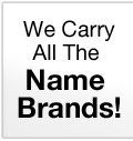 We Carry All The Name Brands
